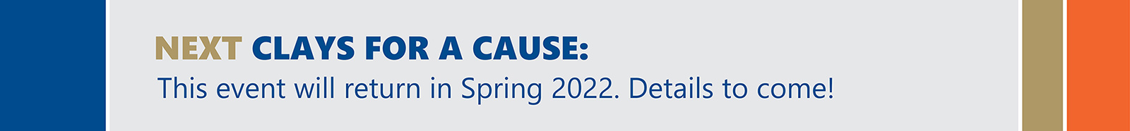 Clays for a Cause will return in Spring 2022. Details to come.