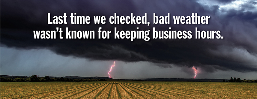 Last time we checked bad weather wasn't known for keeping business hours - Storm Preparedness