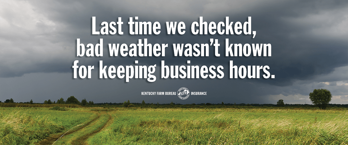 Kentucky Farm Bureau Insurance: Last time we checked, bad weather wasn't known for keeping business hours.