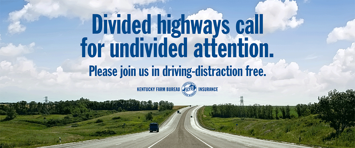 Kentucky Farm Bureau Insurance: Divided highways call for undivided attention.